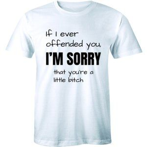 If I Ever Offended You I'm Sorry Funny Men T-shirt